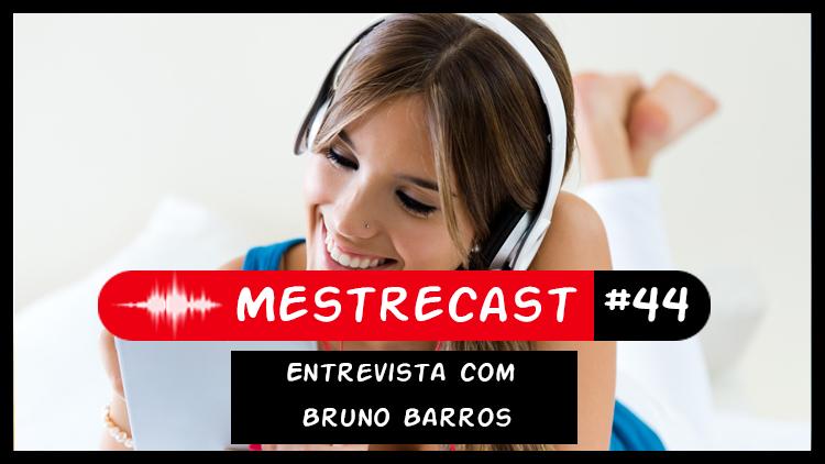 #44 – MestreCast – Entrevista com Bruno Barros