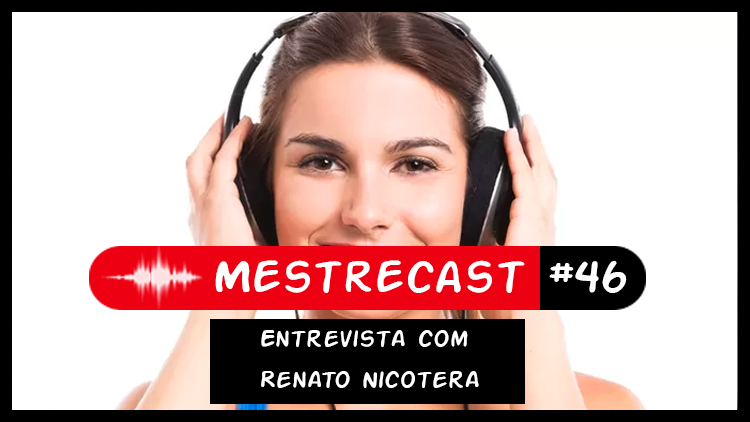 #46 – MestreCast – Entrevista com Renato Nicotera