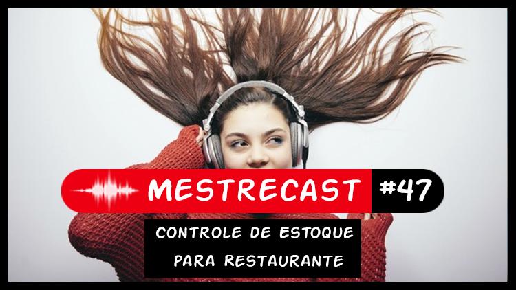 #47 – MestreCast – Controle de Estoque para Restaurante