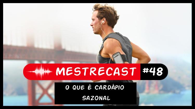 #48 – MestreCast – O que é Cardápio Sazonal