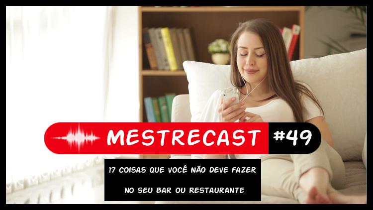 #49 – MestreCast – 17 coisas que você NÃO deve fazer no seu Bar ou Restaurante
