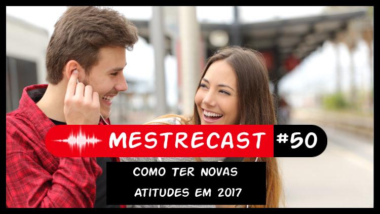 #50 – MestreCast – Como Ter Novas Atitudes em 2017